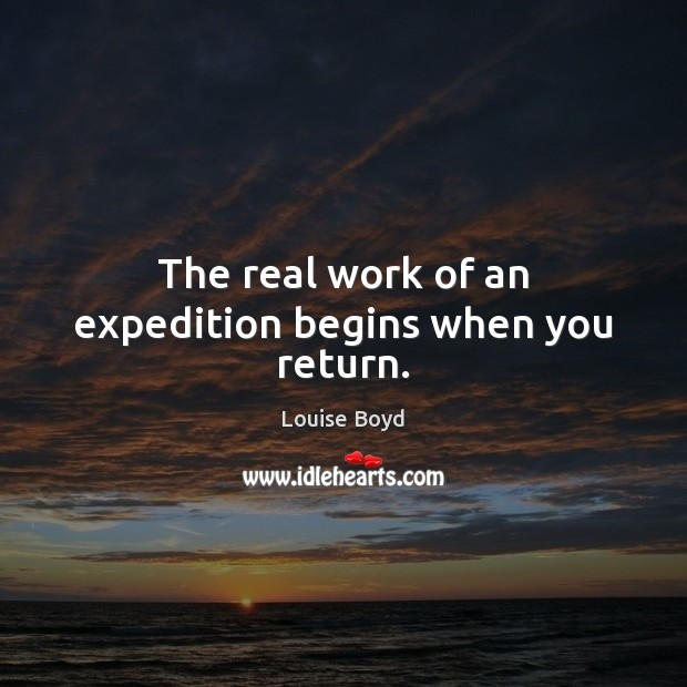 The real work of an expedition begins when you return. Image