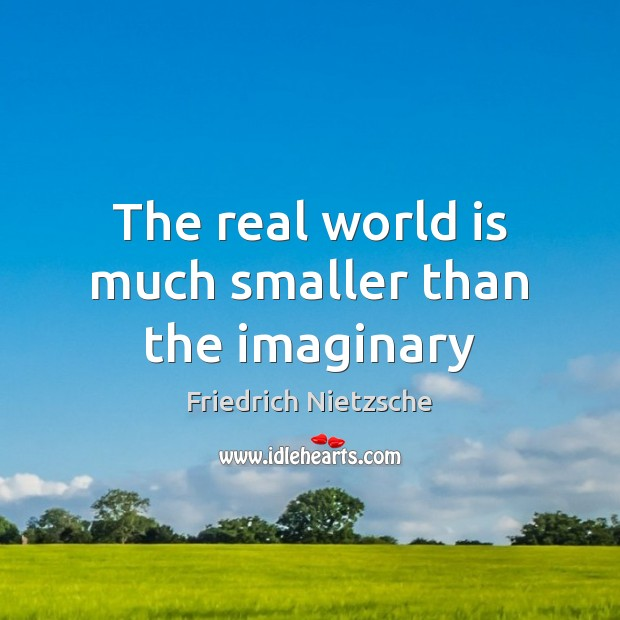 Image, The real world is much smaller than the imaginary