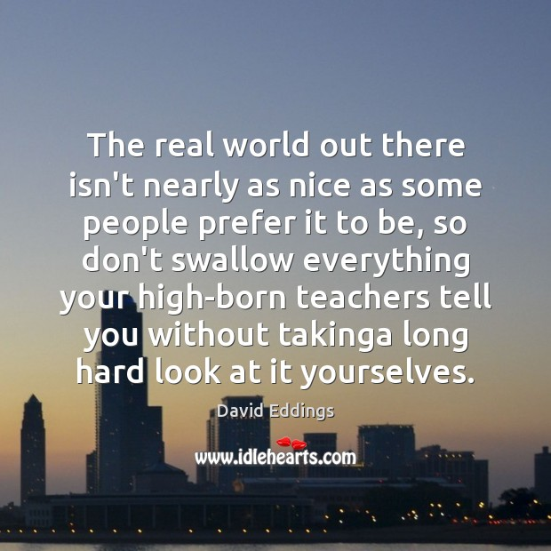 The real world out there isn't nearly as nice as some people David Eddings Picture Quote