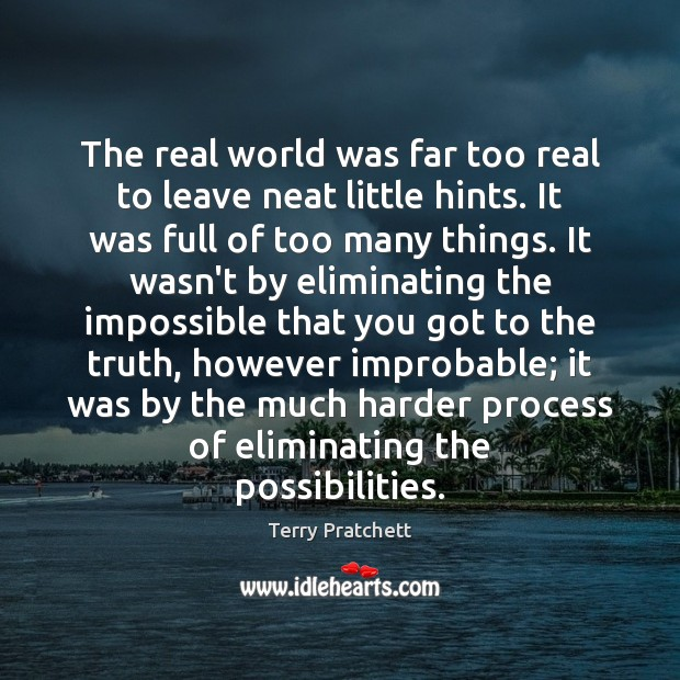 The real world was far too real to leave neat little hints. Terry Pratchett Picture Quote