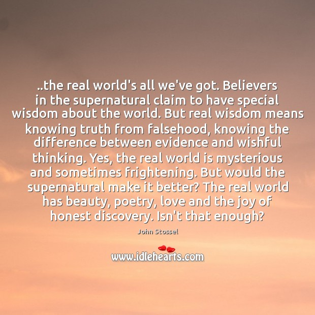 Image, ..the real world's all we've got. Believers in the supernatural claim to