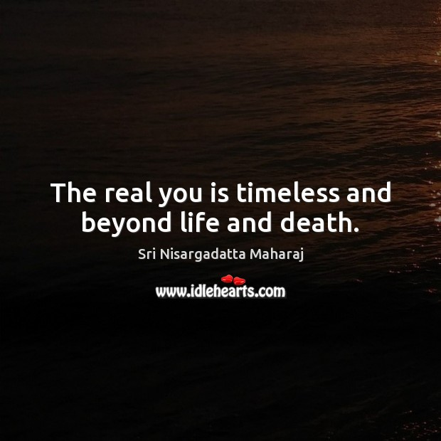 The real you is timeless and beyond life and death. Image