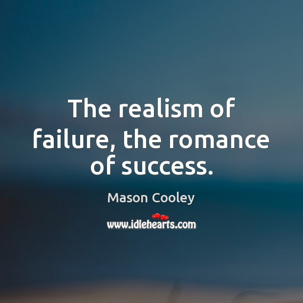 The realism of failure, the romance of success. Mason Cooley Picture Quote