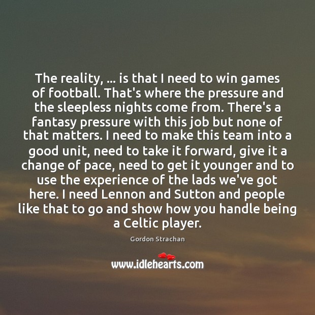 The reality, … is that I need to win games of football. That's Gordon Strachan Picture Quote