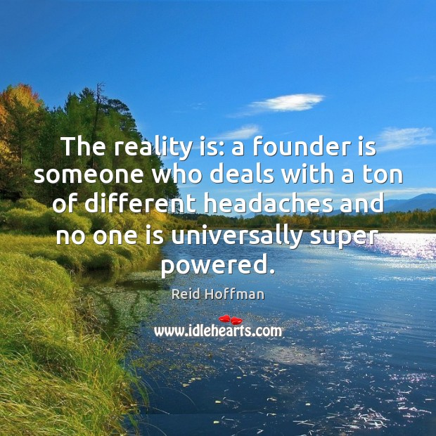 The reality is: a founder is someone who deals with a ton Reid Hoffman Picture Quote
