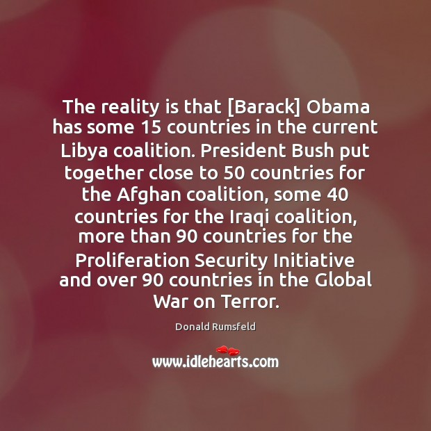 The reality is that [Barack] Obama has some 15 countries in the current Donald Rumsfeld Picture Quote
