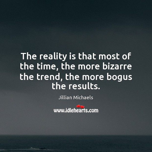 The reality is that most of the time, the more bizarre the Jillian Michaels Picture Quote
