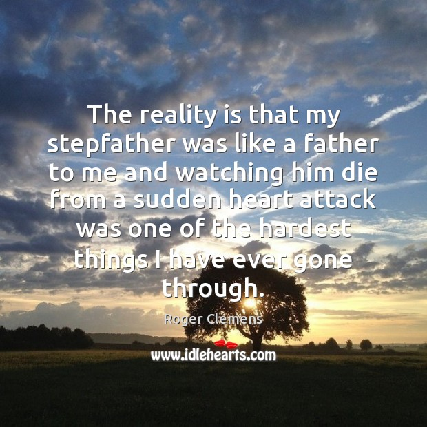 The reality is that my stepfather was like a father to me Roger Clemens Picture Quote