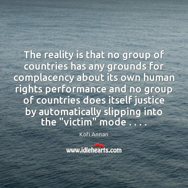 The reality is that no group of countries has any grounds for Kofi Annan Picture Quote