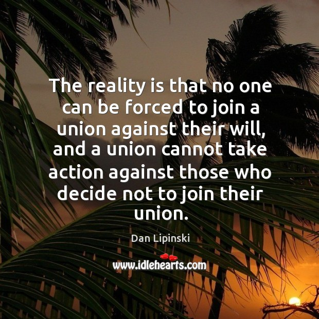 The reality is that no one can be forced to join a union against their will Image