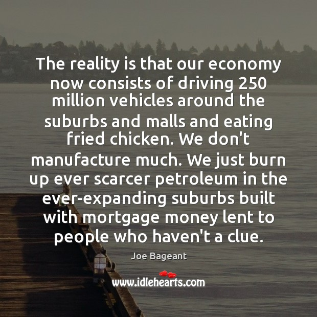 The reality is that our economy now consists of driving 250 million vehicles Image