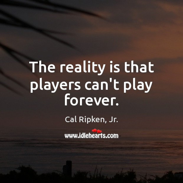 Image, The reality is that players can't play forever.