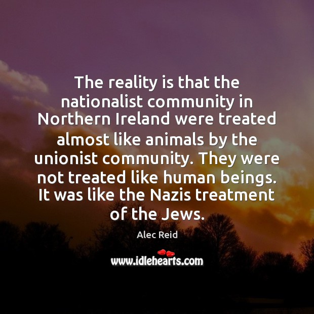 Image, The reality is that the nationalist community in Northern Ireland were treated