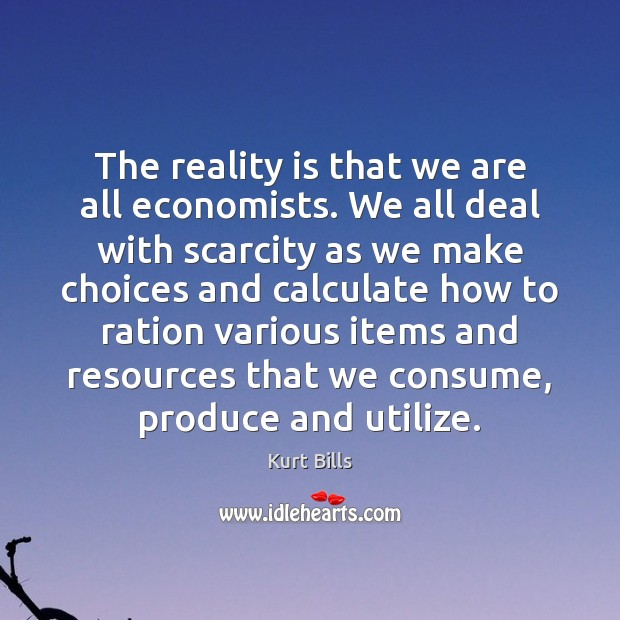 The reality is that we are all economists. We all deal with Image