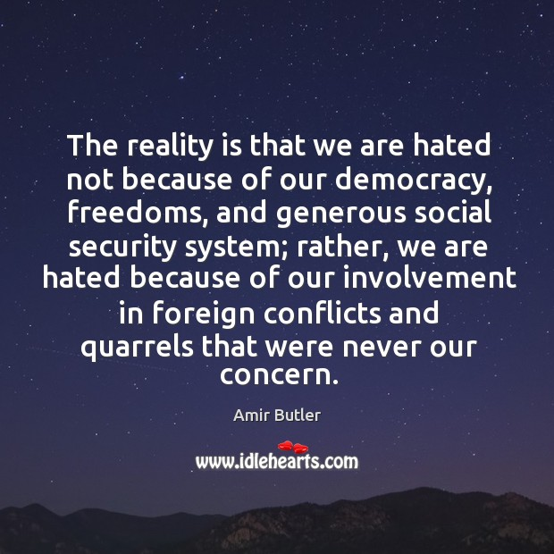 Image, The reality is that we are hated not because of our democracy, freedoms, and generous