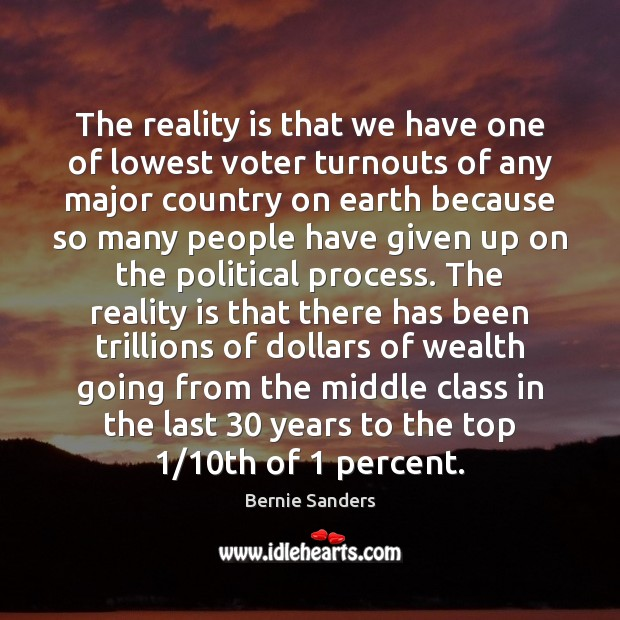 The reality is that we have one of lowest voter turnouts of Bernie Sanders Picture Quote