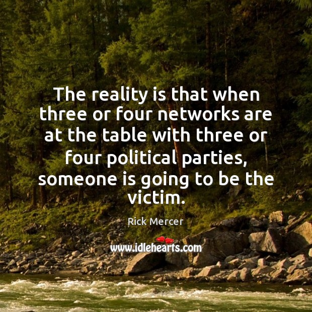 The reality is that when three or four networks are at the Rick Mercer Picture Quote
