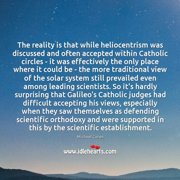 The reality is that while heliocentrism was discussed and often accepted within Image