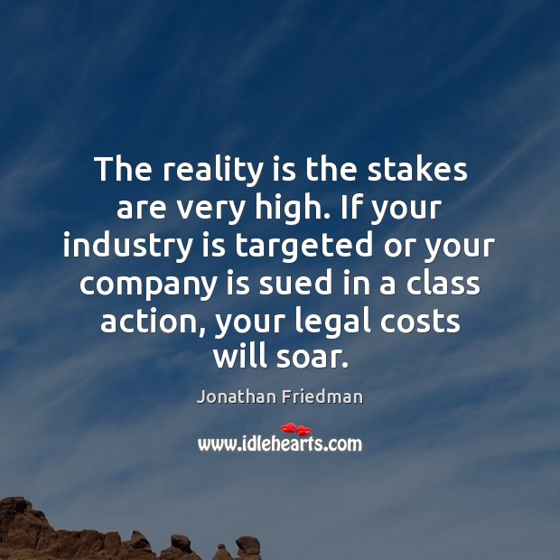 The reality is the stakes are very high. If your industry is Image