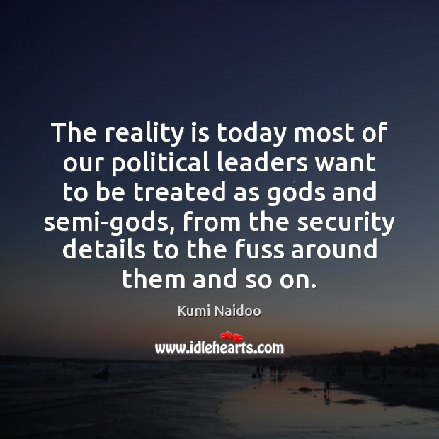 The reality is today most of our political leaders want to be Image