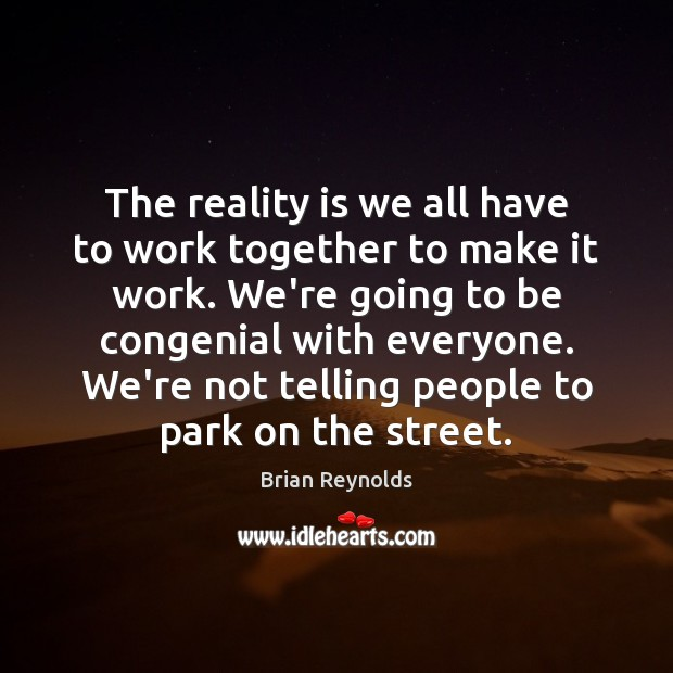 Image, The reality is we all have to work together to make it
