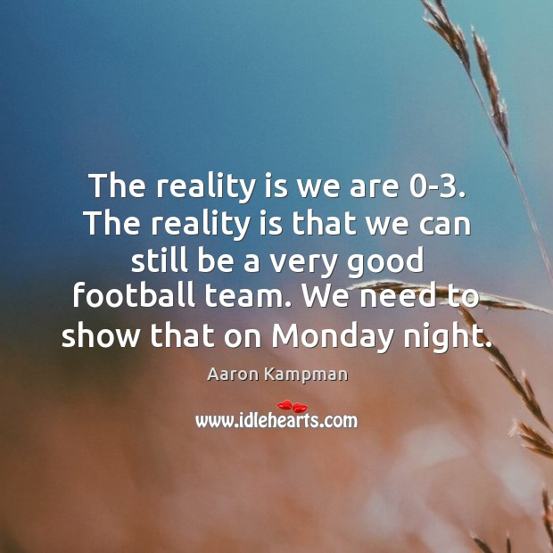 The reality is we are 0-3. The reality is that we can Image