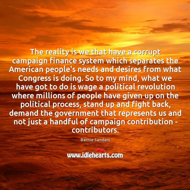 The reality is we that have a corrupt campaign finance system which Image
