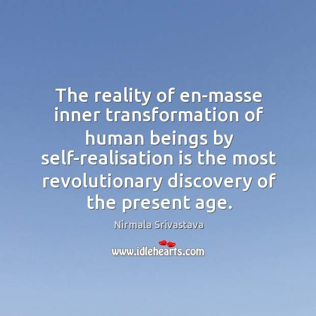 The reality of en-masse inner transformation of human beings by self-realisation is Image