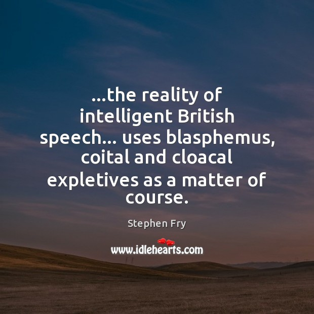 …the reality of intelligent British speech… uses blasphemus, coital and cloacal expletives Image