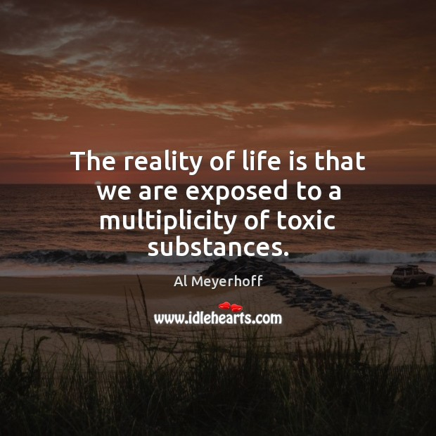 Image, The reality of life is that we are exposed to a multiplicity of toxic substances.
