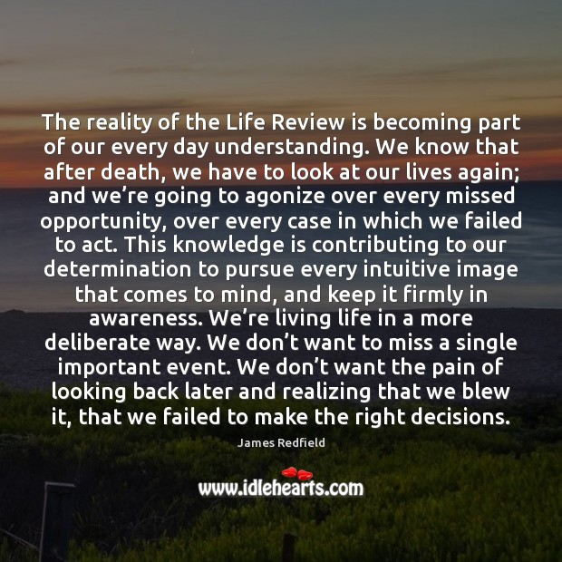 The reality of the Life Review is becoming part of our every James Redfield Picture Quote