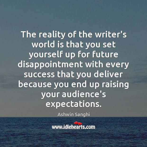 Image, The reality of the writer's world is that you set yourself up