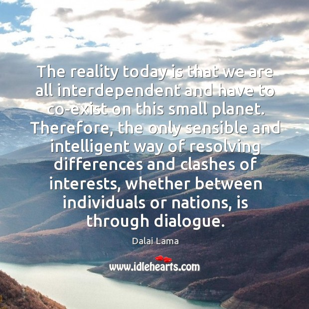 The reality today is that we are all interdependent and have to Image