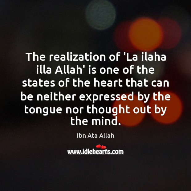 The realization of 'La ilaha illa Allah' is one of the states Ibn Ata Allah Picture Quote