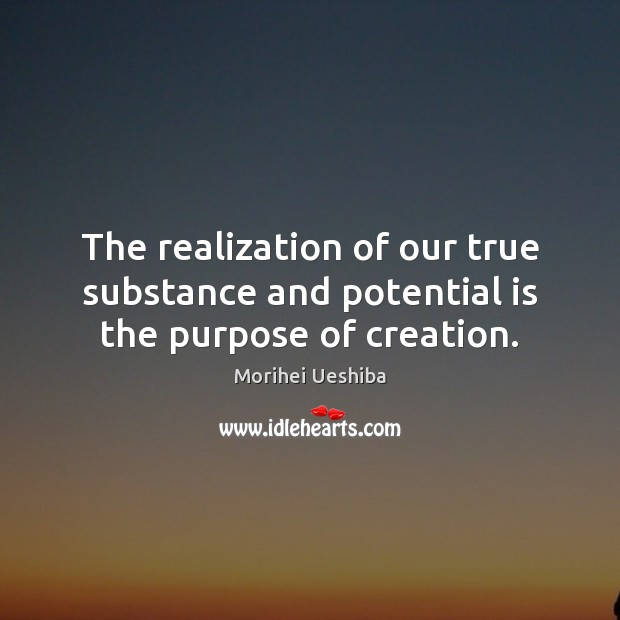 Image, The realization of our true substance and potential is the purpose of creation.