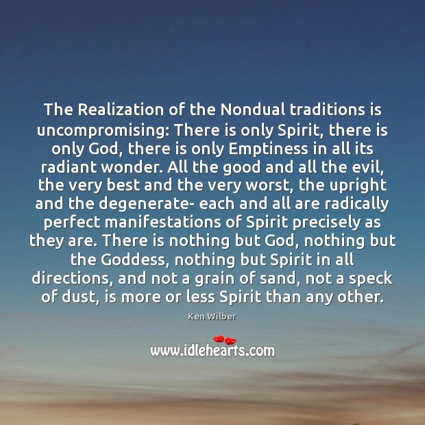 The Realization of the Nondual traditions is uncompromising: There is only Spirit, Ken Wilber Picture Quote