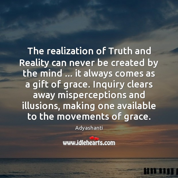 The realization of Truth and Reality can never be created by the Gift Quotes Image