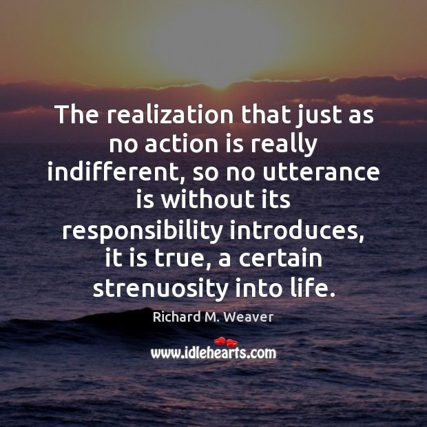 The realization that just as no action is really indifferent, so no Action Quotes Image