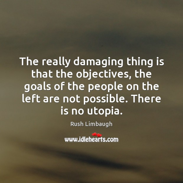 The really damaging thing is that the objectives, the goals of the Image