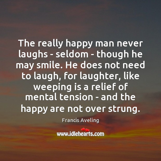 The really happy man never laughs – seldom – though he may Image