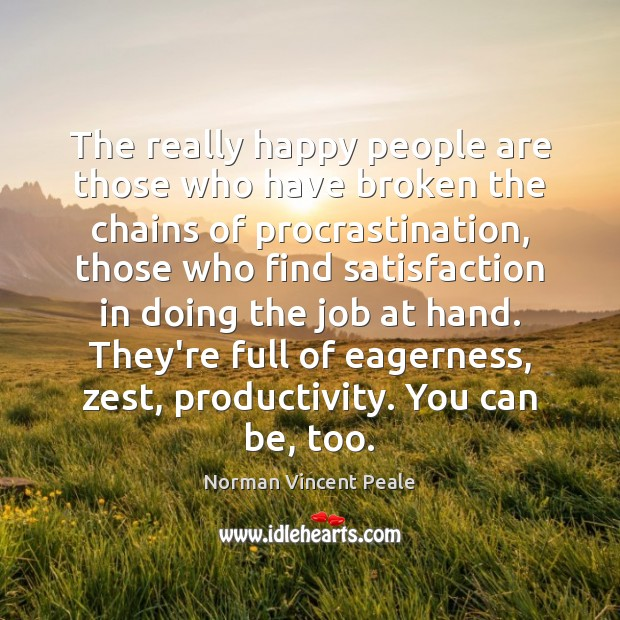 The really happy people are those who have broken the chains of Procrastination Quotes Image