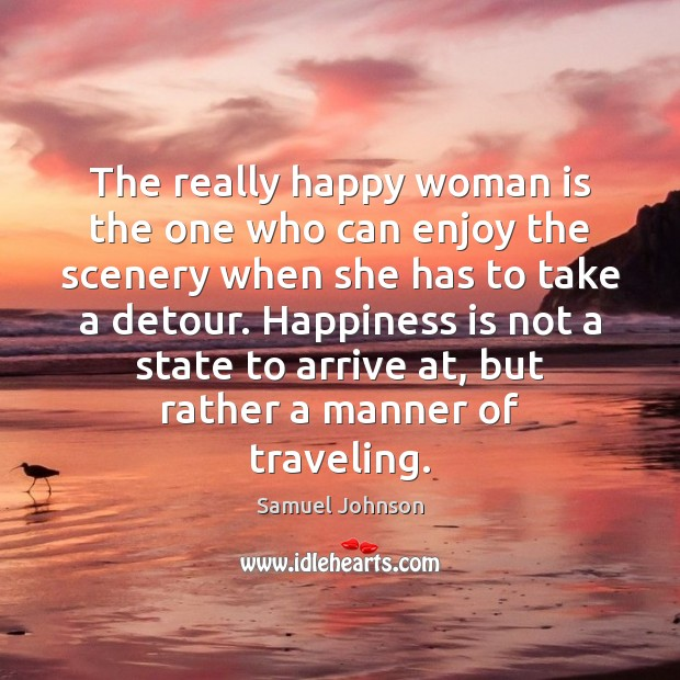 The really happy woman is the one who can enjoy the scenery Samuel Johnson Picture Quote