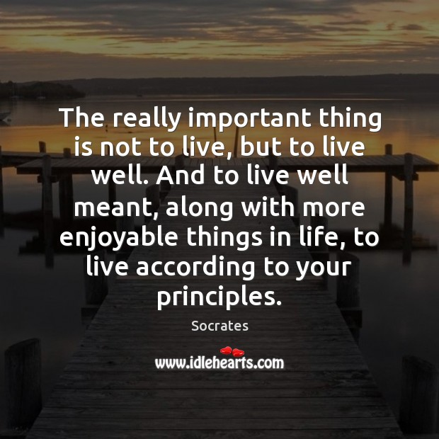 Image, The really important thing is not to live, but to live well.