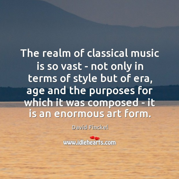 The realm of classical music is so vast – not only in David Finckel Picture Quote