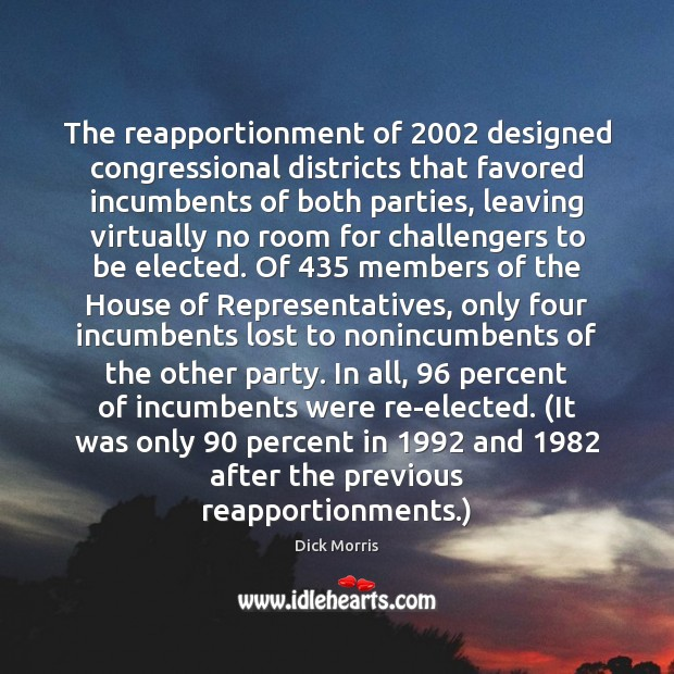 The reapportionment of 2002 designed congressional districts that favored incumbents of both parties, Dick Morris Picture Quote