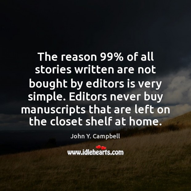 The reason 99% of all stories written are not bought by editors is Image