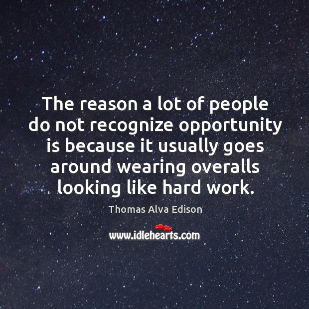 The reason a lot of people do not recognize opportunity Thomas Alva Edison Picture Quote