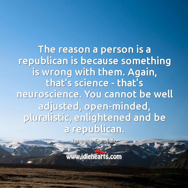 The reason a person is a republican is because something is wrong Image