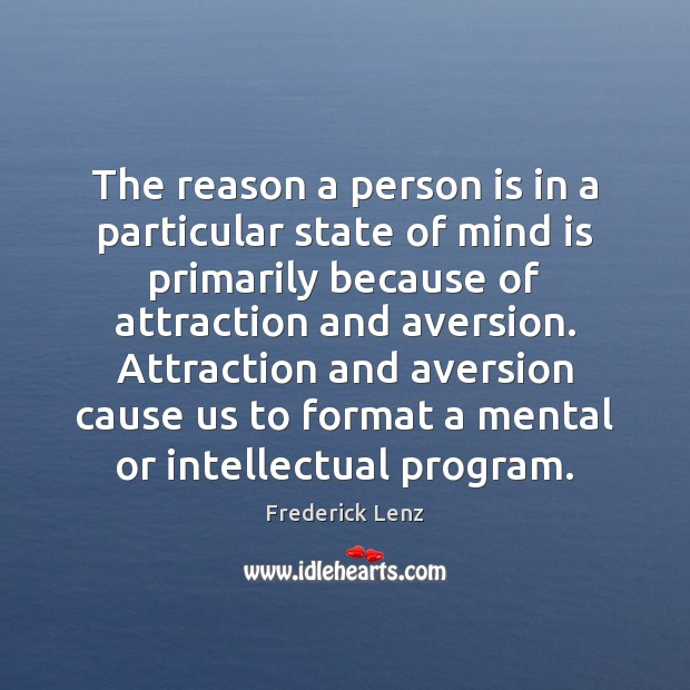 The reason a person is in a particular state of mind is Image