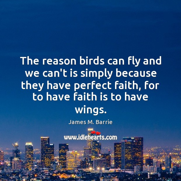 The reason birds can fly and we can't is simply because they Faith Quotes Image